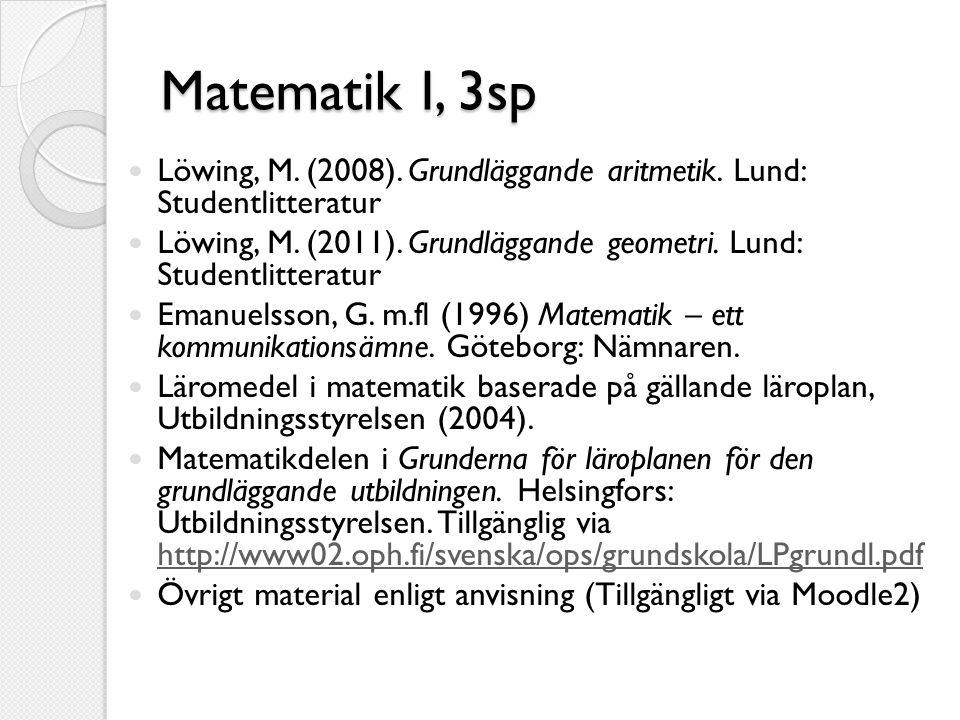 Matematik I, 3sp Löwing, M. (2008). Grundläggande aritmetik. Lund: Studentlitteratur.