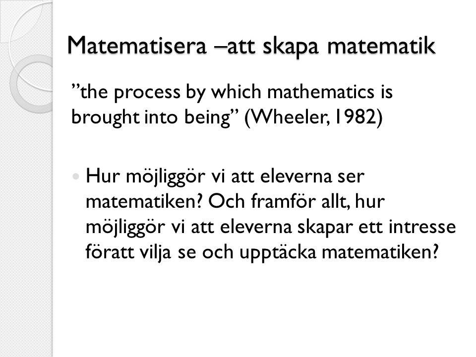 Matematisera –att skapa matematik