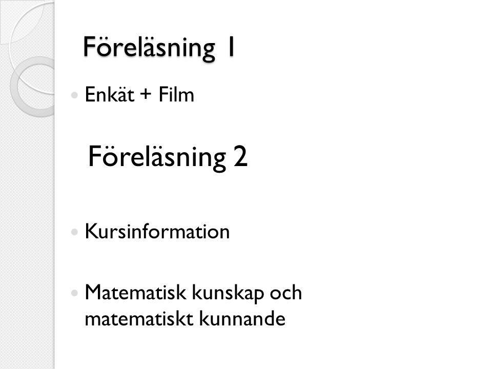Föreläsning 1 Enkät + Film Föreläsning 2 Kursinformation