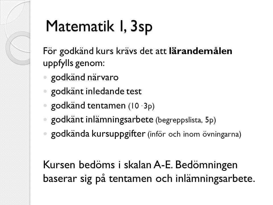 Matematik I, 3sp För godkänd kurs krävs det att lärandemålen uppfylls genom: godkänd närvaro. godkänt inledande test.