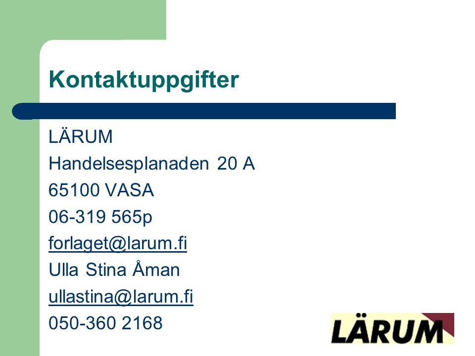 Kontaktuppgifter LÄRUM Handelsesplanaden 20 A 65100 VASA 06-319 565p forlaget@larum.fi Ulla Stina Åman ullastina@larum.fi 050-360 2168