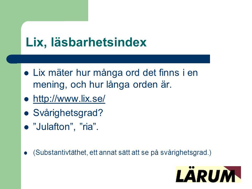 Lix, läsbarhetsindex Lix mäter hur många ord det finns i en mening, och hur långa orden är. http://www.lix.se/