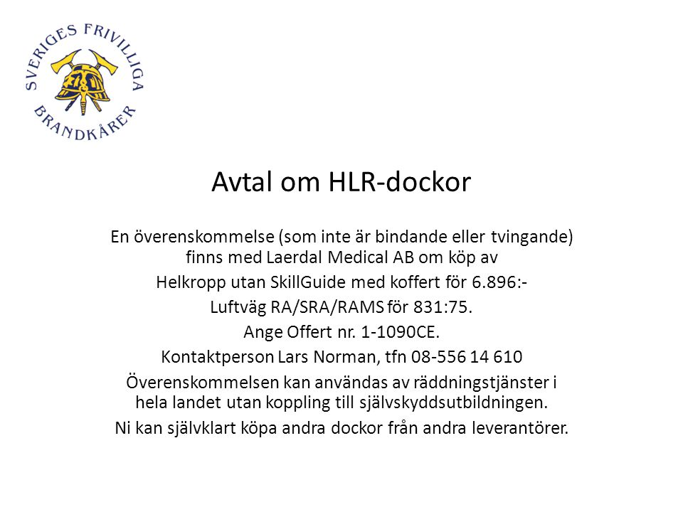 Avtal om HLR-dockor En överenskommelse (som inte är bindande eller tvingande) finns med Laerdal Medical AB om köp av.