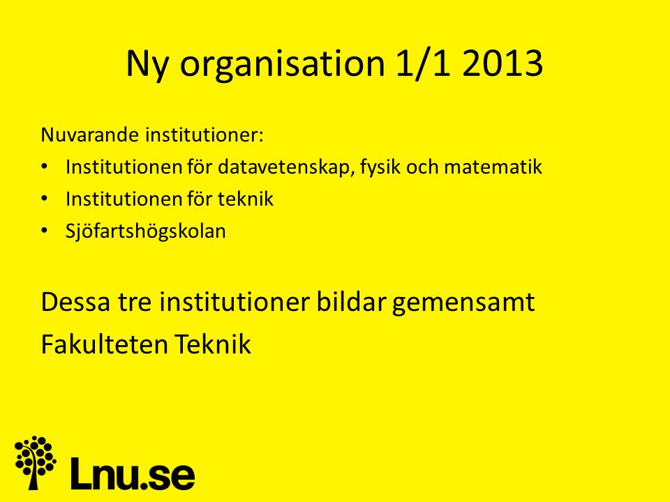 Ny organisation 1/ Dessa tre institutioner bildar gemensamt