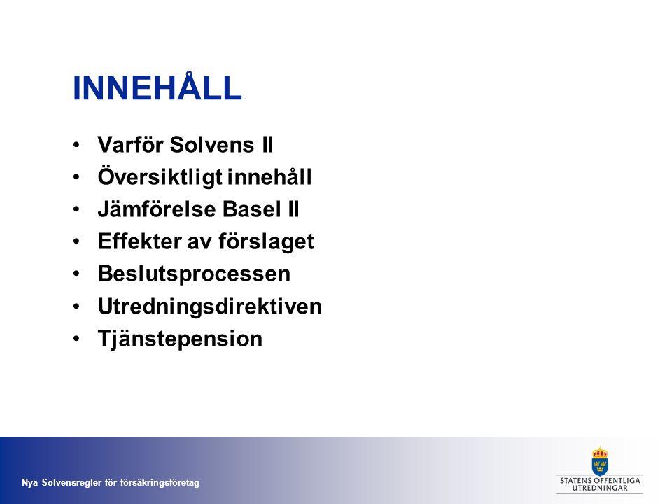 INNEHÅLL Varför Solvens II Översiktligt innehåll Jämförelse Basel II