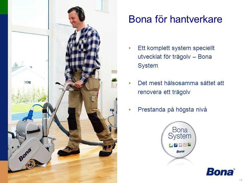 Bona för hantverkare Ett komplett system speciellt utvecklat för trägolv – Bona System. Det mest hälsosamma sättet att renovera ett trägolv.