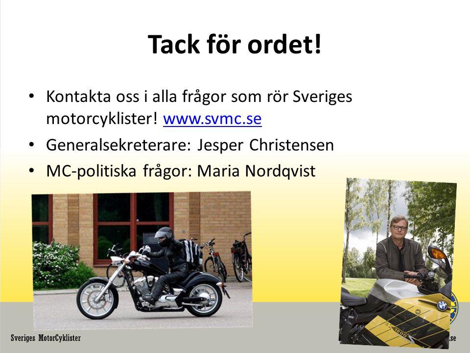 Tack för ordet! Kontakta oss i alla frågor som rör Sveriges motorcyklister! www.svmc.se. Generalsekreterare: Jesper Christensen.
