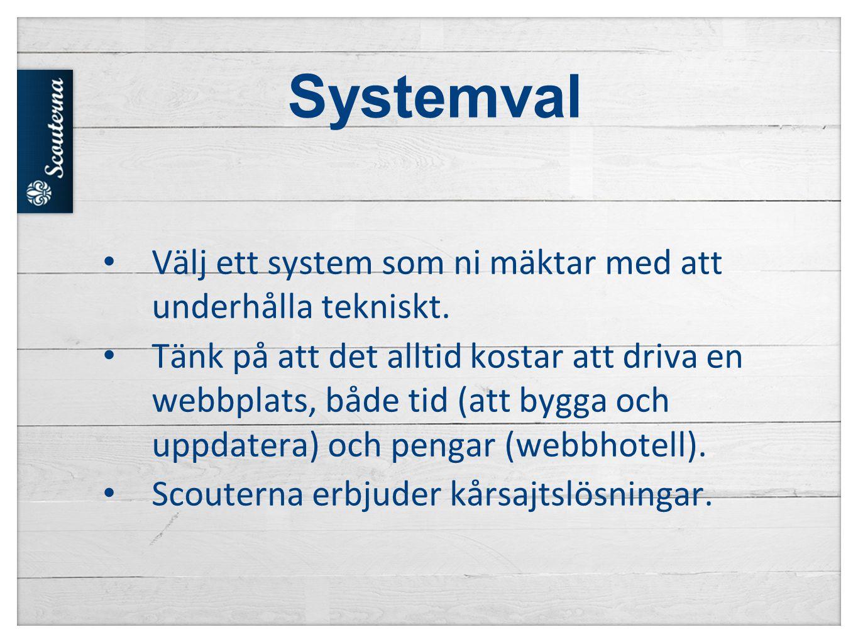 Systemval Välj ett system som ni mäktar med att underhålla tekniskt.