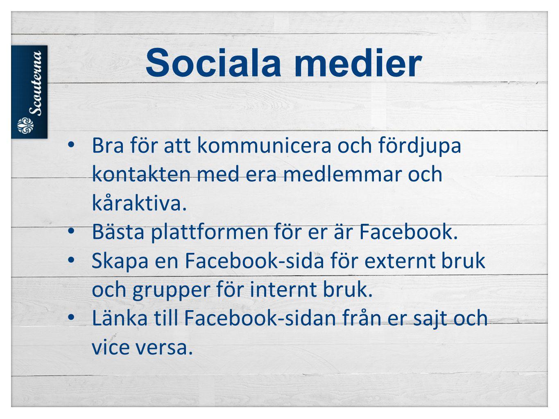 Sociala medier Bra för att kommunicera och fördjupa kontakten med era medlemmar och kåraktiva. Bästa plattformen för er är Facebook.