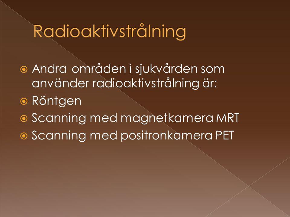 Radioaktivstrålning Andra områden i sjukvården som använder radioaktivstrålning är: Röntgen. Scanning med magnetkamera MRT.