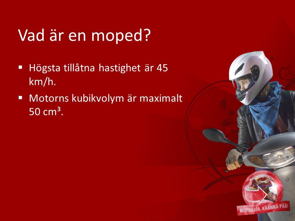 Vad är en moped Högsta tillåtna hastighet är 45 km/h.