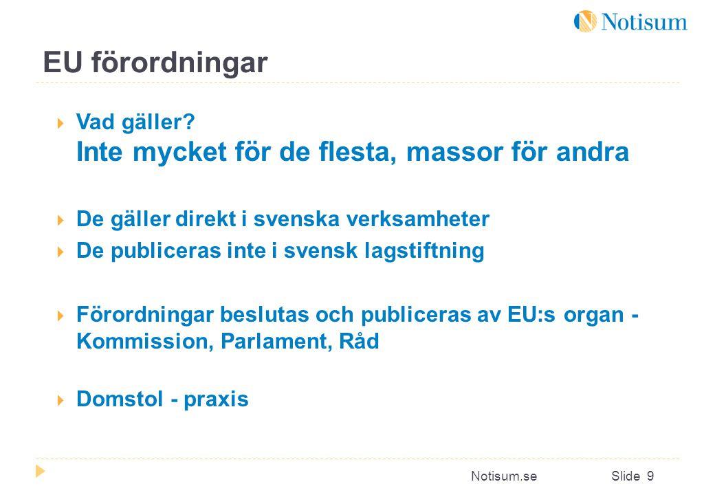 EU förordningar Vad gäller Inte mycket för de flesta, massor för andra. De gäller direkt i svenska verksamheter.