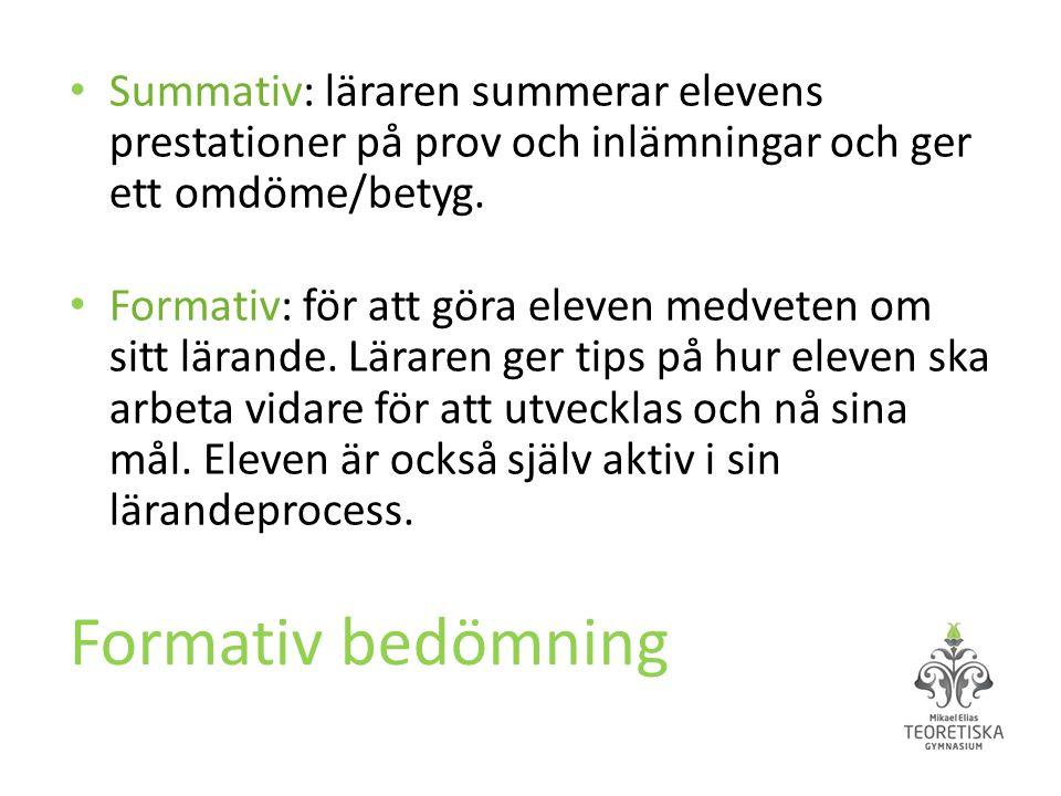 Summativ: läraren summerar elevens prestationer på prov och inlämningar och ger ett omdöme/betyg.