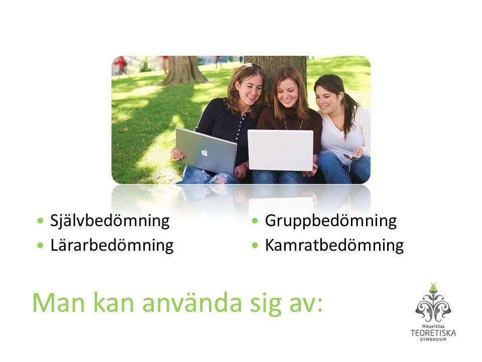 Man kan använda sig av: Självbedömning Lärarbedömning Gruppbedömning
