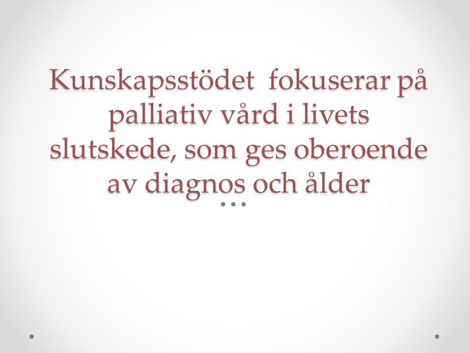 Kunskapsstödet fokuserar på palliativ vård i livets slutskede, som ges oberoende av diagnos och ålder