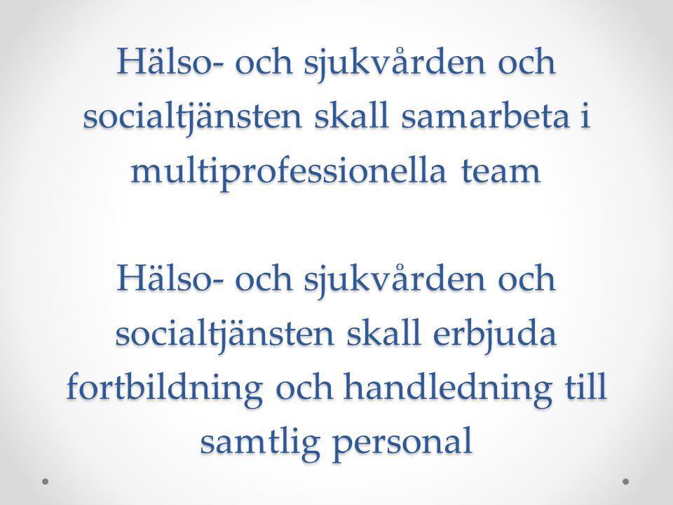 Hälso- och sjukvården och socialtjänsten skall samarbeta i multiprofessionella team Hälso- och sjukvården och socialtjänsten skall erbjuda fortbildning och handledning till samtlig personal