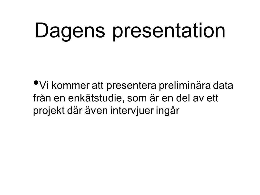 Dagens presentation Vi kommer att presentera preliminära data från en enkätstudie, som är en del av ett projekt där även intervjuer ingår.