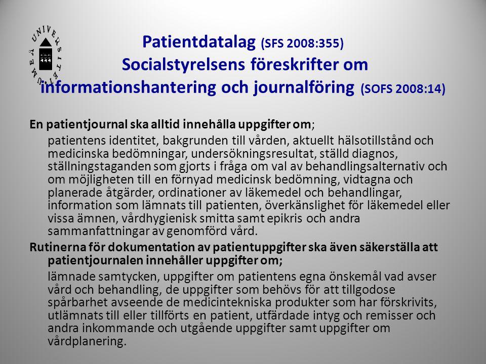 Patientdatalag (SFS 2008:355) Socialstyrelsens föreskrifter om informationshantering och journalföring (SOFS 2008:14)