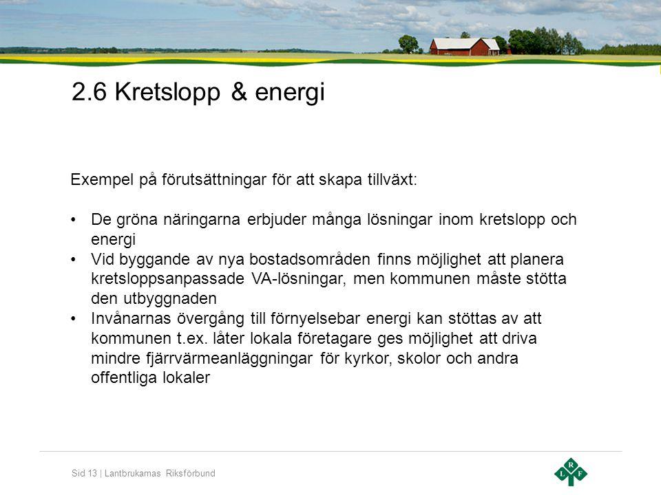 2.6 Kretslopp & energi Exempel på förutsättningar för att skapa tillväxt: De gröna näringarna erbjuder många lösningar inom kretslopp och energi.