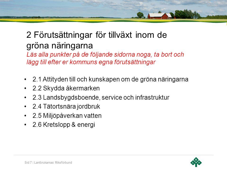 2 Förutsättningar för tillväxt inom de gröna näringarna Läs alla punkter på de följande sidorna noga, ta bort och lägg till efter er kommuns egna förutsättningar