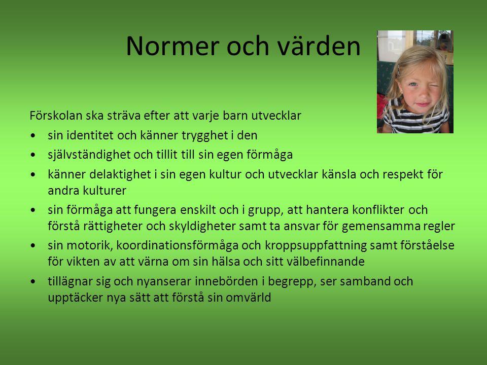 Normer och värden Förskolan ska sträva efter att varje barn utvecklar