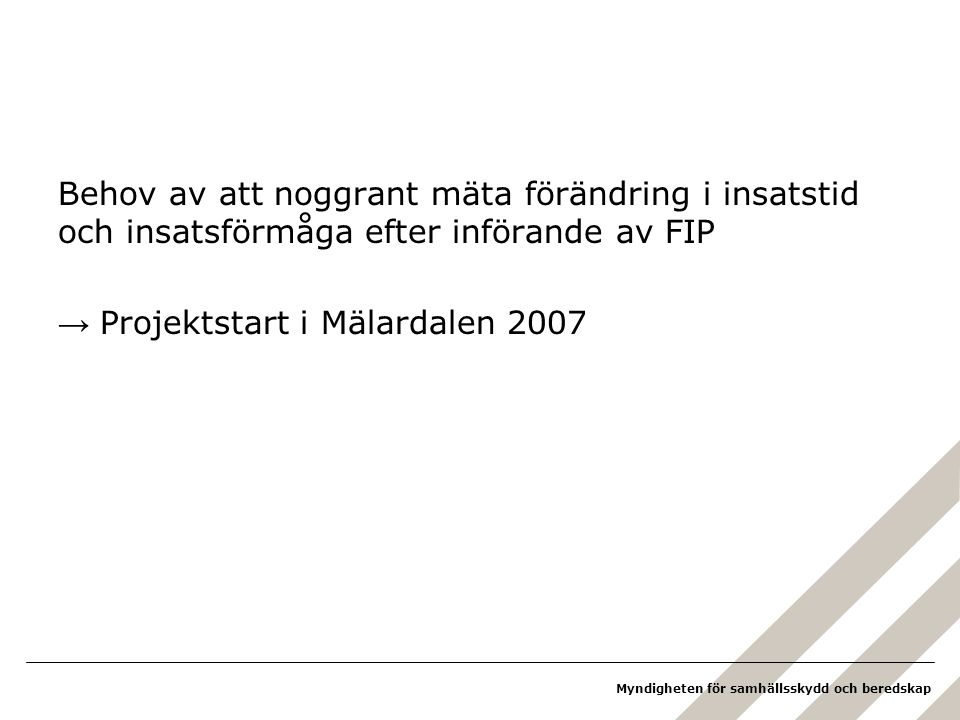 Behov av att noggrant mäta förändring i insatstid och insatsförmåga efter införande av FIP