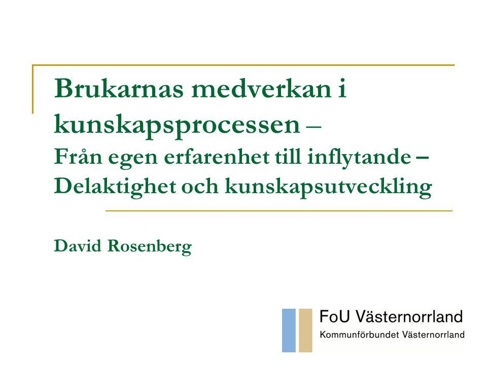 Brukarnas medverkan i kunskapsprocessen – Från egen erfarenhet till inflytande – Delaktighet och kunskapsutveckling David Rosenberg