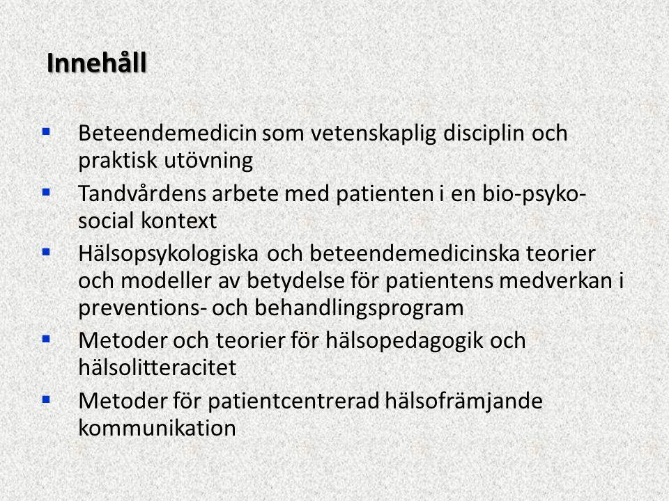 Innehåll Beteendemedicin som vetenskaplig disciplin och praktisk utövning. Tandvårdens arbete med patienten i en bio-psyko-social kontext.