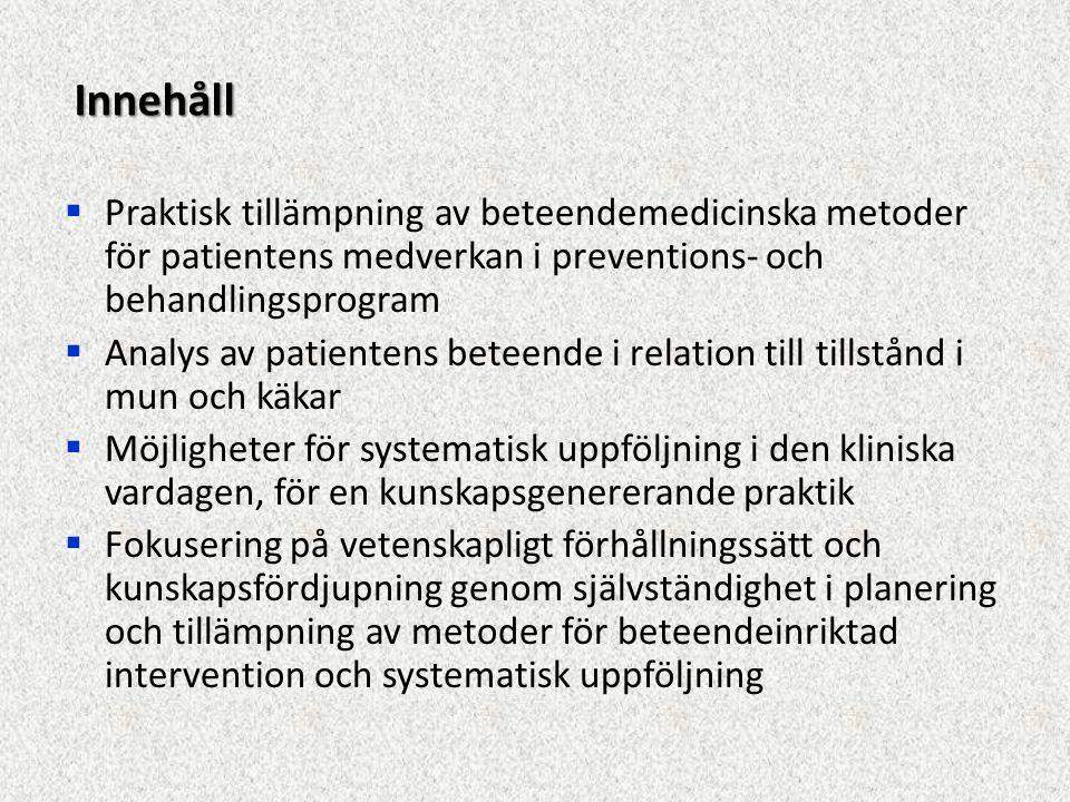 Innehåll Praktisk tillämpning av beteendemedicinska metoder för patientens medverkan i preventions- och behandlingsprogram.