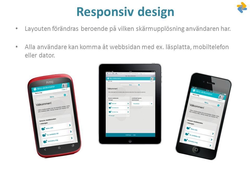 Responsiv design Layouten förändras beroende på vilken skärmupplösning användaren har.
