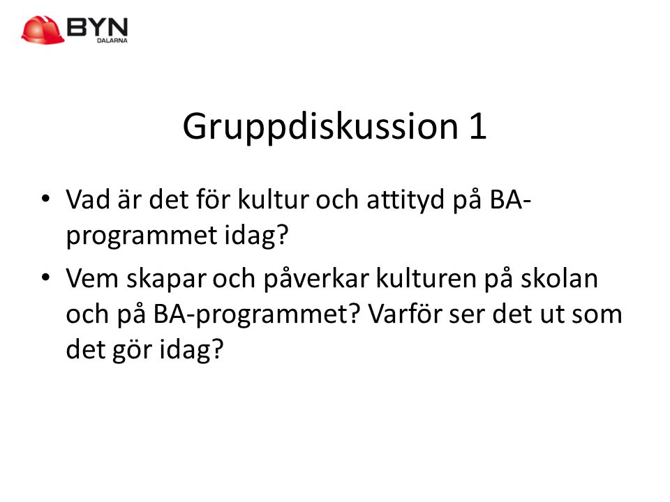 Gruppdiskussion 1 Vad är det för kultur och attityd på BA-programmet idag