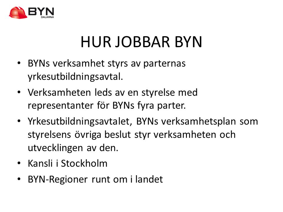 HUR JOBBAR BYN BYNs verksamhet styrs av parternas yrkesutbildningsavtal. Verksamheten leds av en styrelse med representanter för BYNs fyra parter.