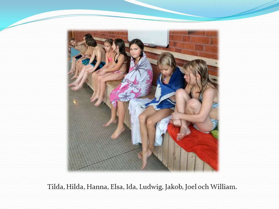 Tilda, Hilda, Hanna, Elsa, Ida, Ludwig, Jakob, Joel och William.