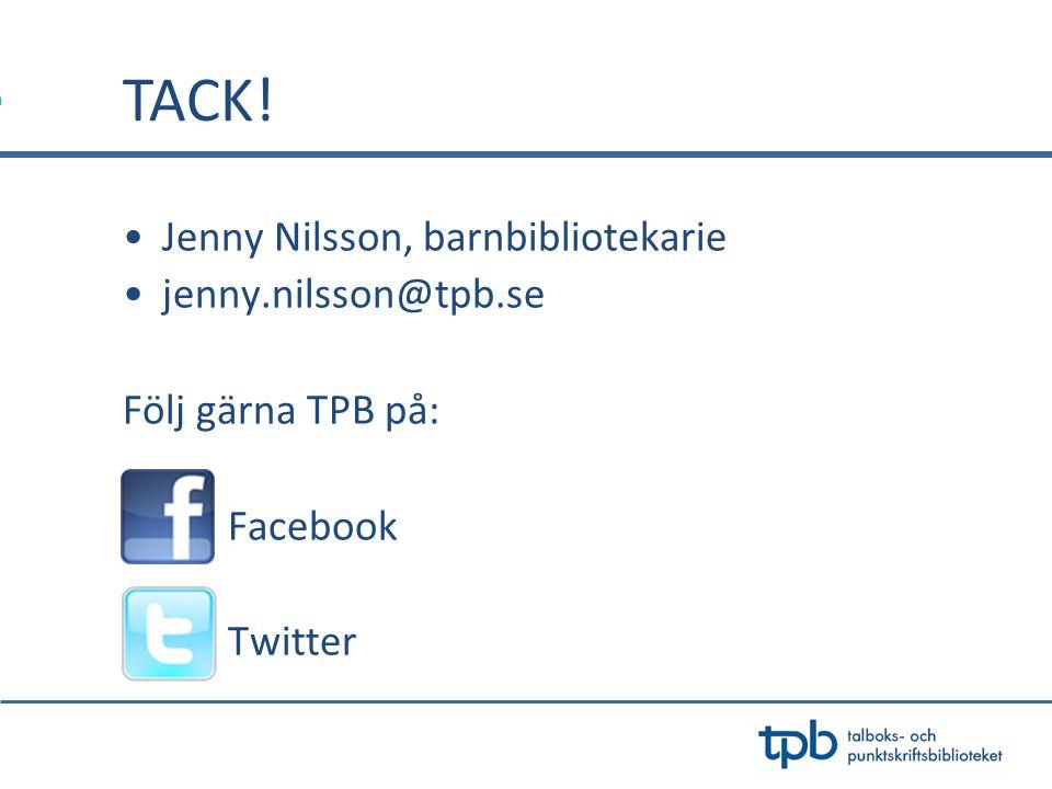 TACK! Jenny Nilsson, barnbibliotekarie jenny.nilsson@tpb.se