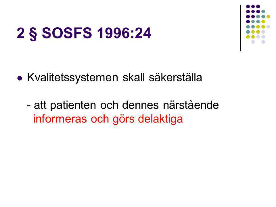 2 § SOSFS 1996:24 Kvalitetssystemen skall säkerställa - att patienten och dennes närstående informeras och görs delaktiga.