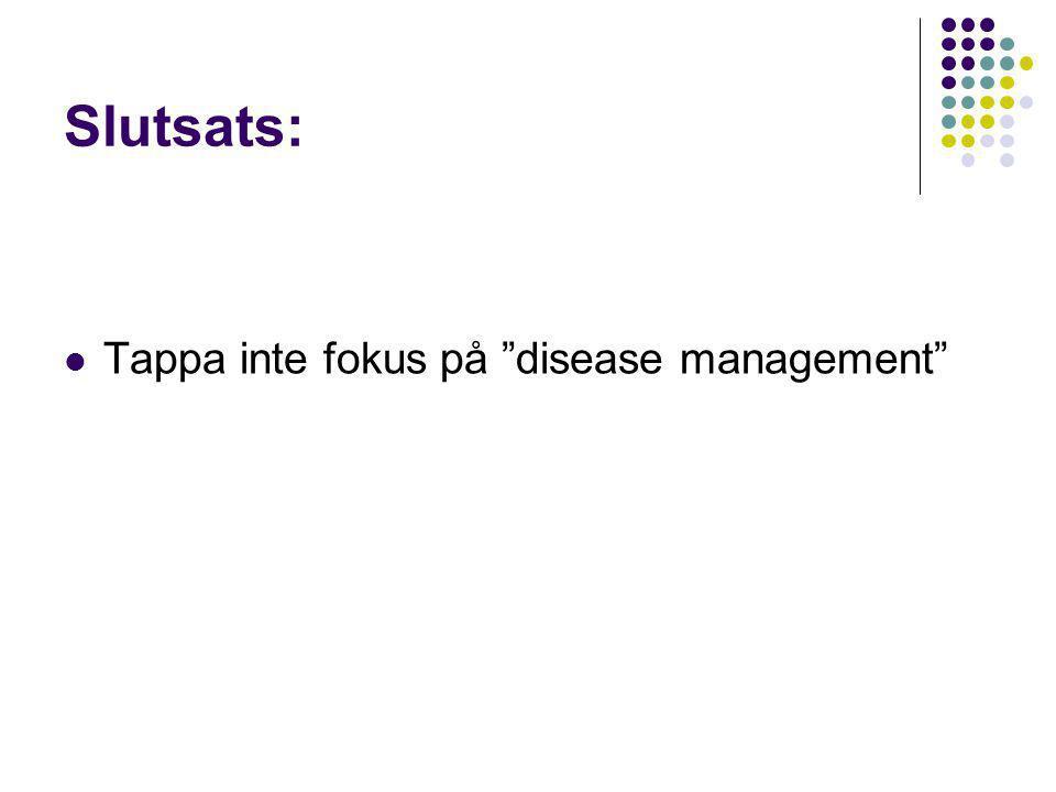 Slutsats: Tappa inte fokus på disease management