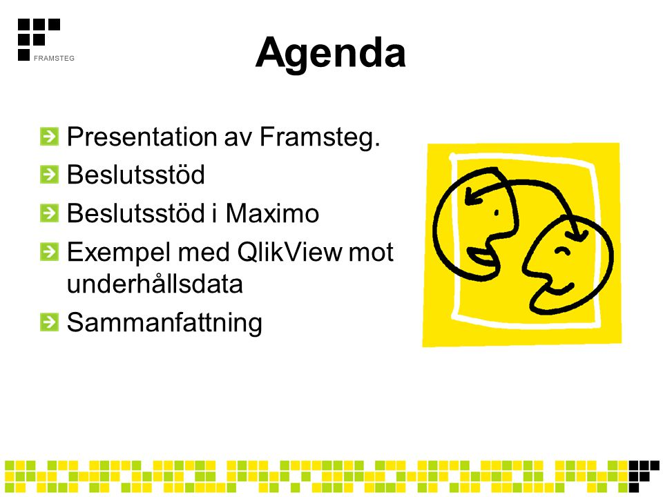 Agenda Presentation av Framsteg. Beslutsstöd Beslutsstöd i Maximo