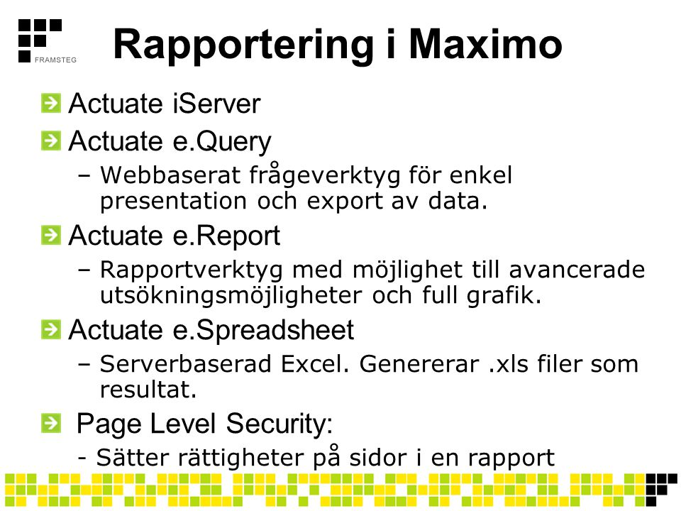 Rapportering i Maximo Actuate iServer Actuate e.Query Actuate e.Report