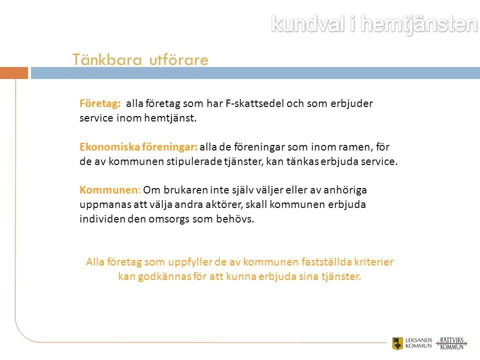 Tänkbara utförare Företag: alla företag som har F-skattsedel och som erbjuder service inom hemtjänst.