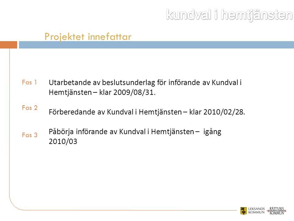 Projektet innefattar Utarbetande av beslutsunderlag för införande av Kundval i Hemtjänsten – klar 2009/08/31.
