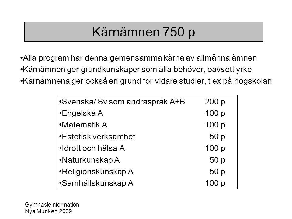 Kärnämnen 750 p Alla program har denna gemensamma kärna av allmänna ämnen. Kärnämnen ger grundkunskaper som alla behöver, oavsett yrke.