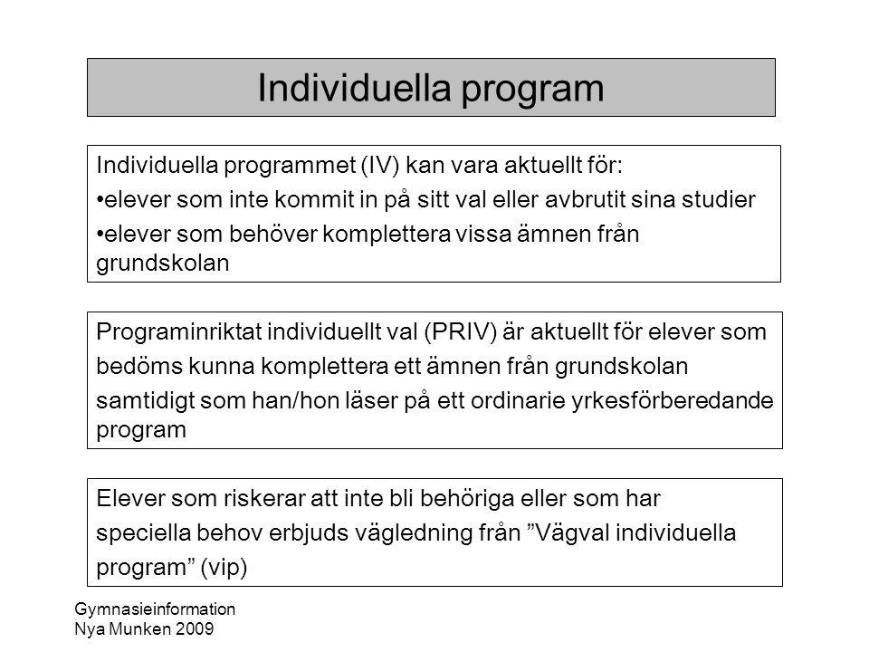 Individuella program Individuella programmet (IV) kan vara aktuellt för: elever som inte kommit in på sitt val eller avbrutit sina studier.