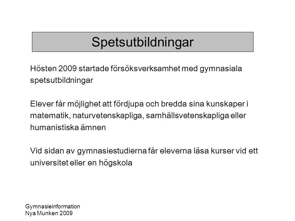 Spetsutbildningar Hösten 2009 startade försöksverksamhet med gymnasiala. spetsutbildningar.