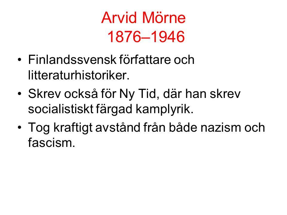 Arvid Mörne 1876–1946 Finlandssvensk författare och litteraturhistoriker. Skrev också för Ny Tid, där han skrev socialistiskt färgad kamplyrik.