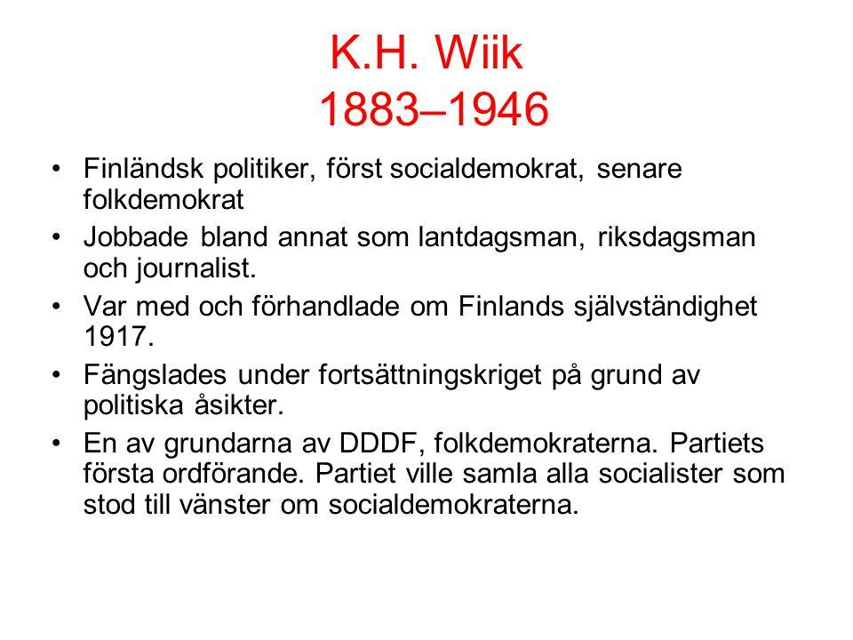 K.H. Wiik 1883–1946 Finländsk politiker, först socialdemokrat, senare folkdemokrat.