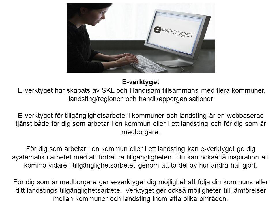 E-verktyget E-verktyget har skapats av SKL och Handisam tillsammans med flera kommuner, landsting/regioner och handikapporganisationer.