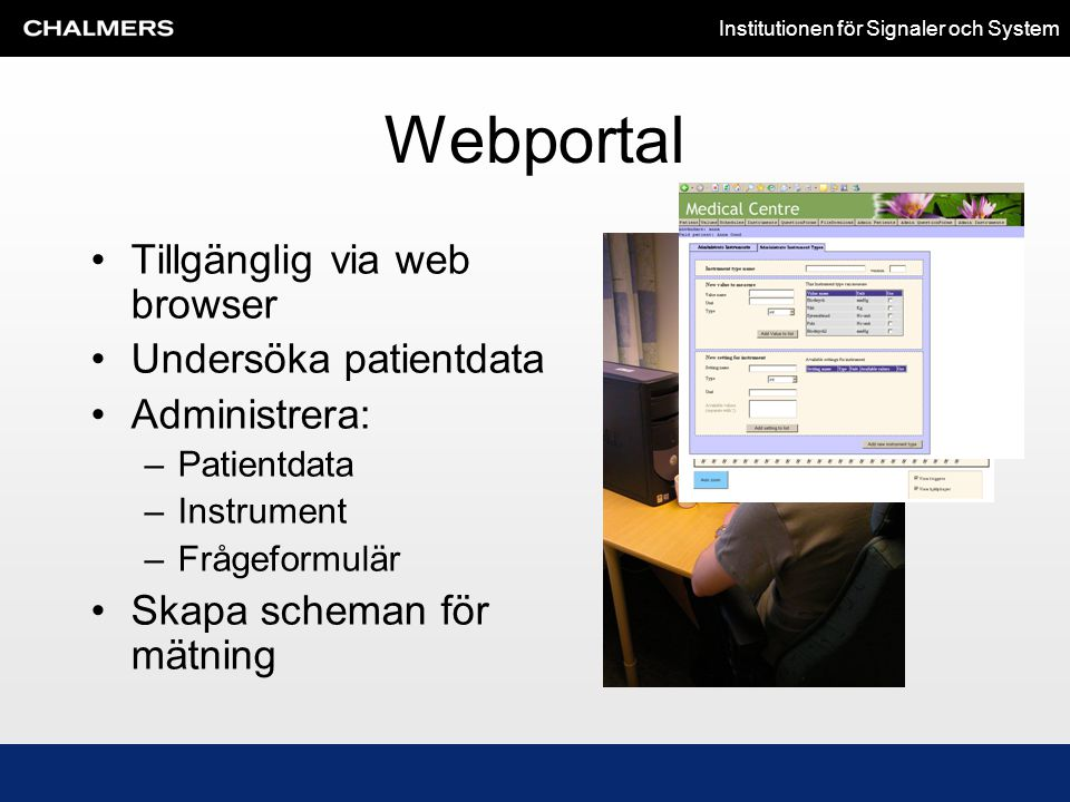 Webportal Tillgänglig via web browser Undersöka patientdata