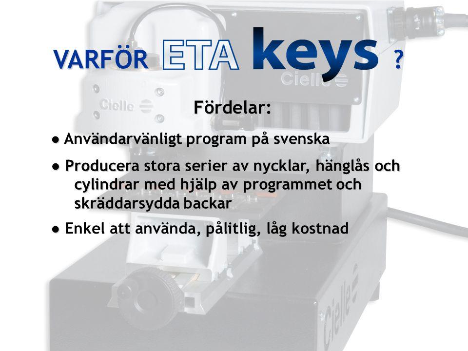 VARFÖR Fördelar: ● Användarvänligt program på svenska