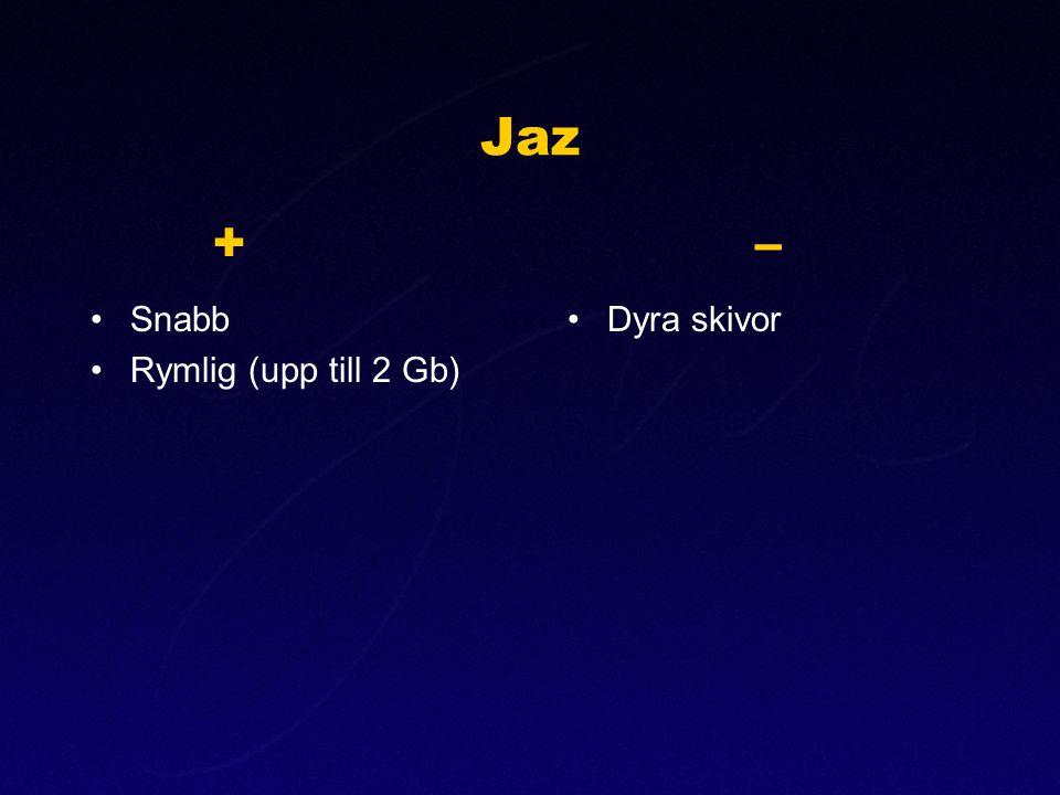 Jaz + – Snabb Rymlig (upp till 2 Gb) Dyra skivor