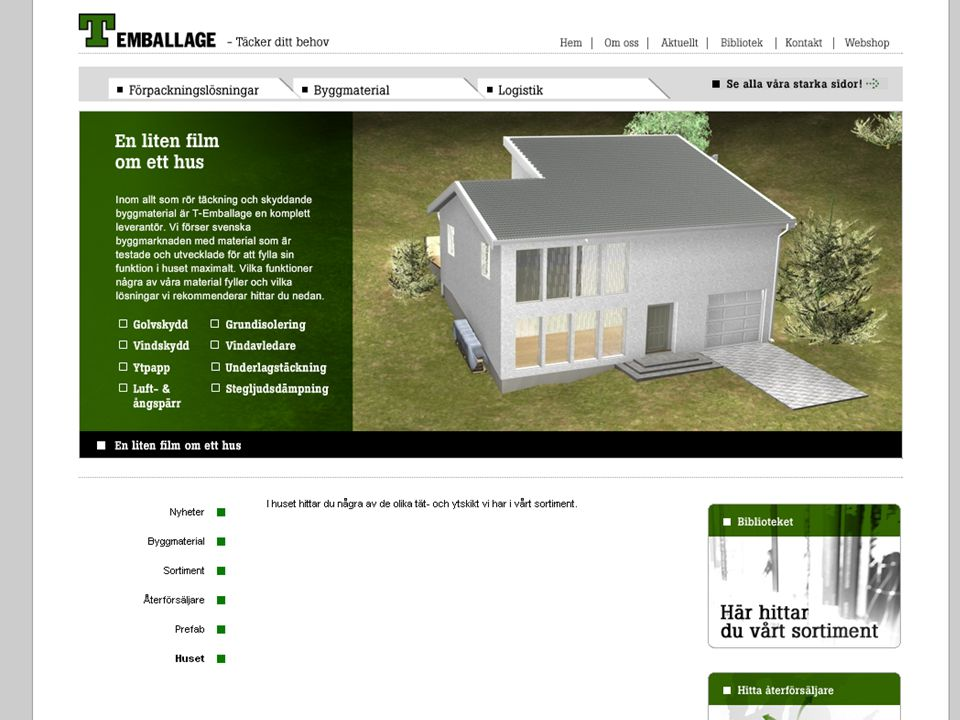 De produkter vi säljer till husfabriker och svensk bygghandel är till stor del produkter som utgör tätskikt i huskonstruktioner.
